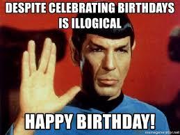 Star Trek Birthday Meme - despite celebrating birthdays is illogical happy birthday star