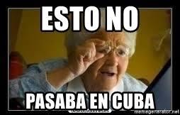 Cuba Meme - esto no pasaba en cuba meme abuela meme generator
