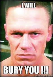 Memes De John Cena - i will bury you john cena angry face meme quickmeme