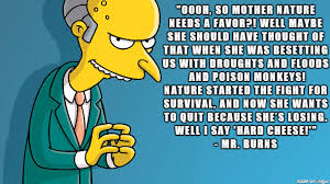 Mr Burns Excellent Meme - mr burns take on environmentalism meme on imgur