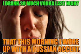 Vodka Meme - drank so much vodka imgflip