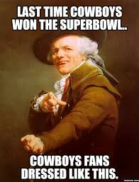 Cowboys Fans Be Like Meme - 11 funny super bowl memes from throughout the game s history