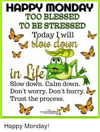 Blessed Meme - happ monday too blessed to be stressed today i wil in life slow