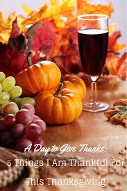 a day to give thanks 5 things i am thankful for this thanksgiving