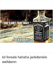 Jack Daniels Meme - she s not that ugly jack daniels old time no7 brand quality soum