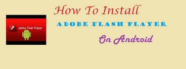 how to get adobe flash player on android how to install adobe flash player on android thepixelpedia