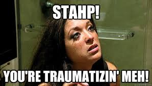 Stahp Meme - stahp you re traumatizin meh insanity sammi quickmeme