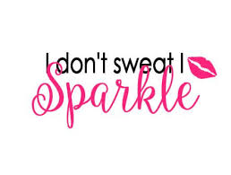 i dont sweat i sparkle i don t sweat i sparkle cut file for electronic cutting