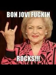 Bon Jovi Meme - i m tired of looking at photos of jon bon jovi said no one ever
