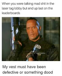 Lazer Tag Meme - when you were talking mad shit in the laser tag lobby but end up