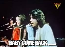 Baby Come Back Meme - baby come back baby come back meme on memegen