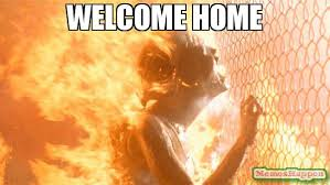 Welcome Home Meme - welcome home meme terminator fire 56721 memeshappen