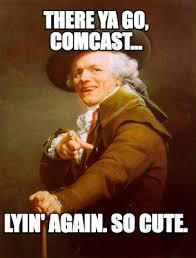 Comcast Meme - meme creator there ya go comcast lyin again so cute meme