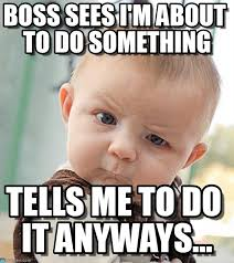 Boss Meme - boss sees i m about to do something on memegen