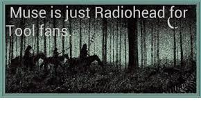 Muse Meme - muse is just radiohead for muse meme on me me