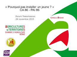chambre agriculture 86 forum transmission 24 novembre 2015 pourquoi pas installer un