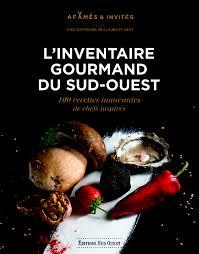 editions sud ouest cuisine l inventaire gourmand du sud ouest plus de 100 recettes pour se