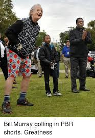 Bill Murray Memes - mi bill murray golfing in pbr shorts greatness meme on me me