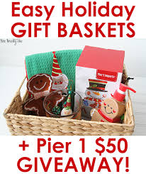 Basket Gift Ideas Easy Holiday Gift Baskets Pier 1 Imports Giveaway