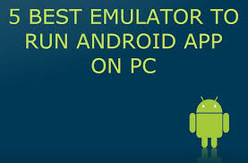 run android apps on pc 5 best emulator to run android app on pc android