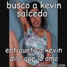 Memes De Kevin - arraymeme de busco a kevin salcedo entiqueta a kevin dile que lo amo