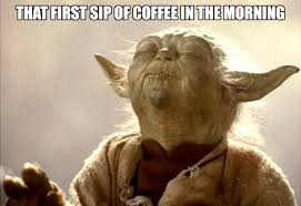 Meme Coffee - that first sip of coffee in the morning meme