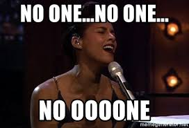 Alicia Keys Meme - no one no one no oooone alicia keys meme generator