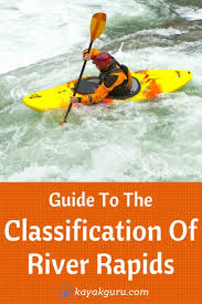 guide to the classification of river rapids kayaks rafting and