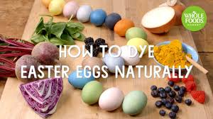 how to dye easter eggs naturally l whole foods market youtube