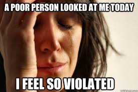 I Feel Violated Meme - a poor person looked at me today i feel so violated first world