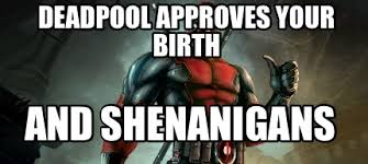 Birth Memes - meme maker deadpool approves your birth and shenanigans2