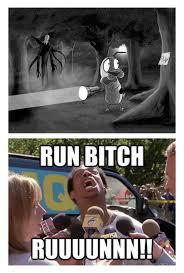 Run Bitch Run Meme - run bitch run know your meme