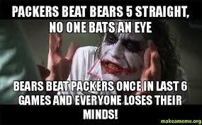 Bears Packers Meme - packers beat bears 5 straight no one bats an eye bears beat packers