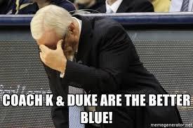 Coach K Memes - coach k duke are the better blue coach roy williams meme
