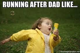 Running Dad Meme - running after dad like little girl running away meme generator