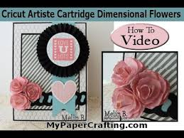 mypapercrafting com cricut artiste dimensional 3d flower youtube