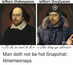 Shakespeare Meme - william shakespeare william shaaspeare man doth not be hot snapchat