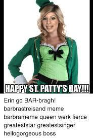 Erin Meme - happy st patty sda erin go bar bragh barbrastreisand meme