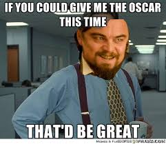 Leonardo Dicaprio No Oscar Meme - the oscars will dicaprio take it home this year geek outpost