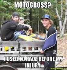 Motocross Meme - motocross i used to race before my injury make a meme