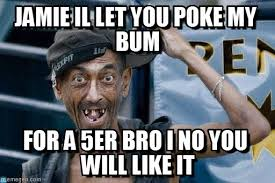 Jamie Meme - jamie il let you poke my bum poor dude meme on memegen