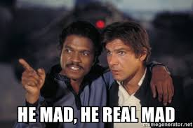 He Mad Meme - he mad he real mad han and lando meme generator