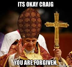 Craig Meme - its okay craig you are forgiven scumbag pope make a meme