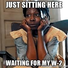 W 2 Meme - just sitting here waiting for my w 2 celie waits meme generator