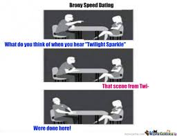 Speed Dating Meme - brony speed dating by recyclebin meme center