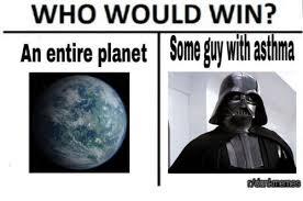 U Win Meme - who would win an entire planet ome u wth asthma reddit meme on