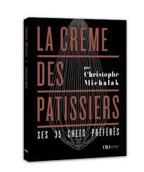 livre de cuisine michalak livre la crème des pâtissiers christophe michalak ducasse edition