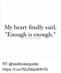 Meme Generator Tumblr - my heart finally said enough is enough actsaboutyou i tumblr rt