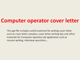 cover letter writer computer operator cover letter this ppt file includes useful