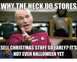 Early Christmas Meme - why the heck do stores sell christmas stuff so early it s not even